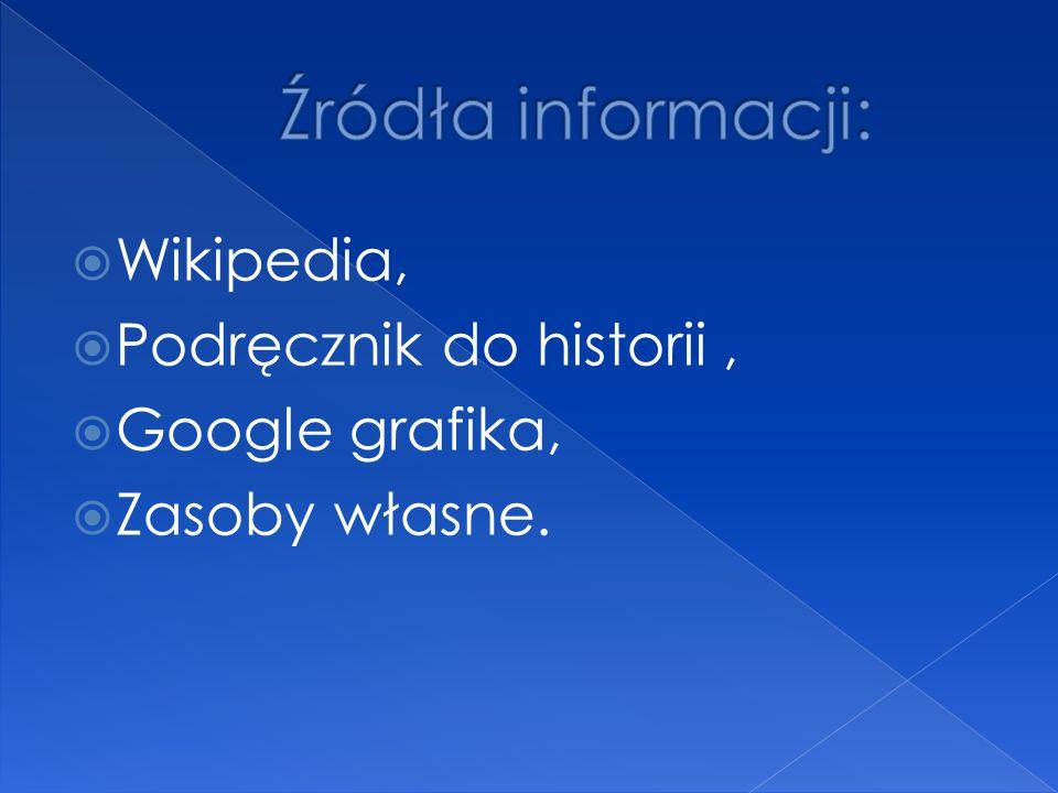  Wikipedia,  Podręcznik do historii,  Google grafika,  Zasoby własne.