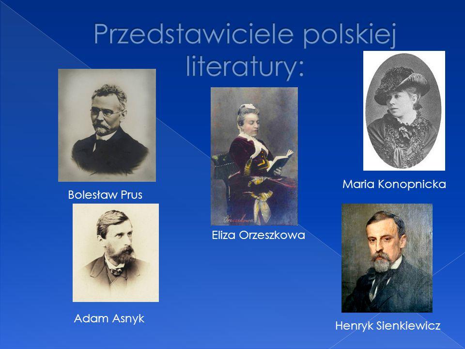 Bolesław Prus Eliza Orzeszkowa Henryk Sienkiewicz Maria Konopnicka Adam Asnyk