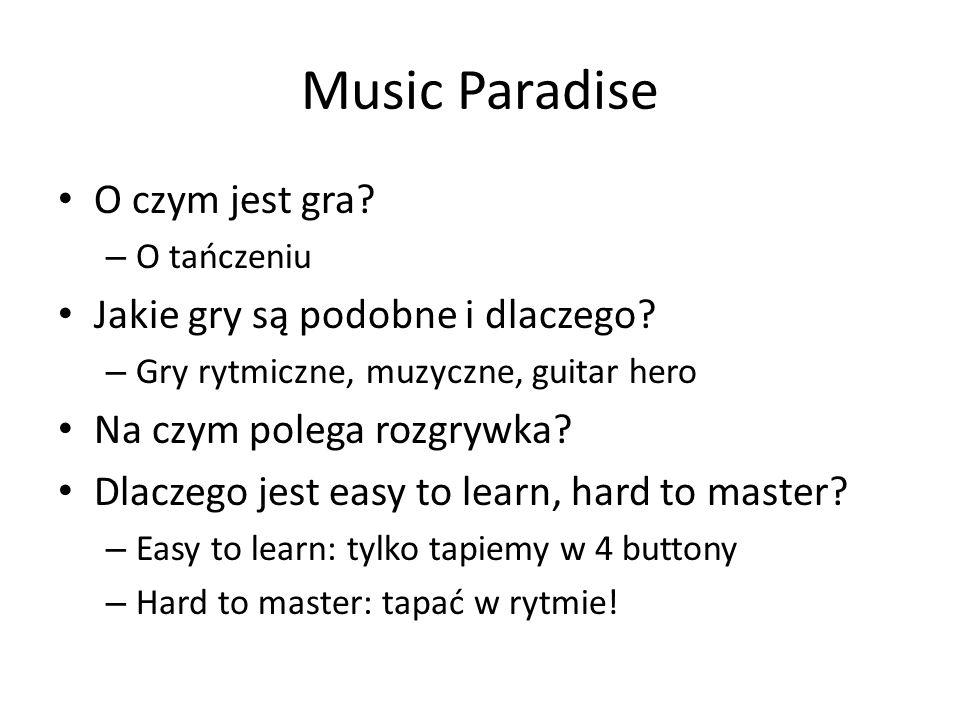 Music Paradise O czym jest gra? – O tańczeniu Jakie gry są podobne i dlaczego? – Gry rytmiczne, muzyczne, guitar hero Na czym polega rozgrywka? Dlacze