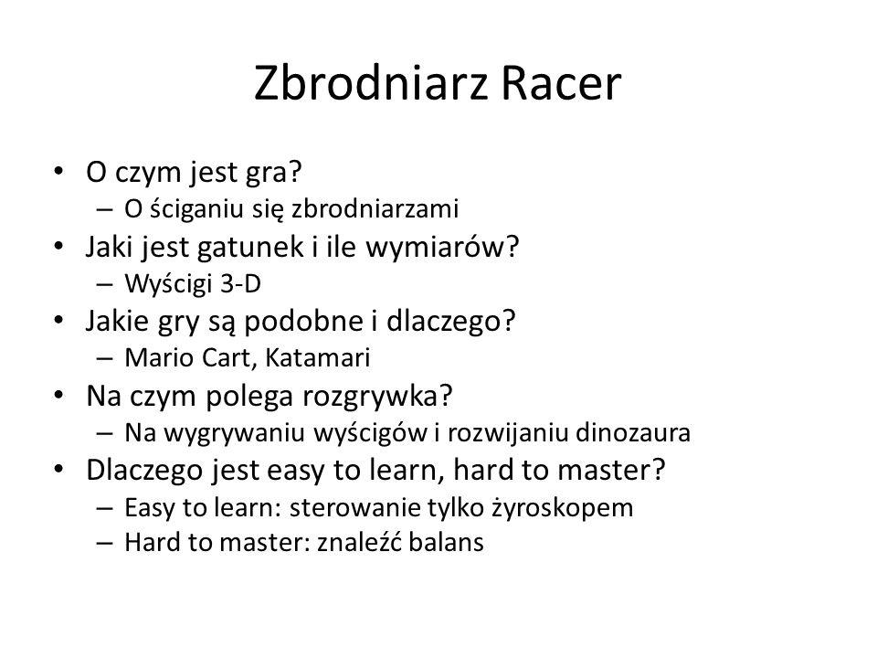 Zbrodniarz Racer O czym jest gra? – O ściganiu się zbrodniarzami Jaki jest gatunek i ile wymiarów? – Wyścigi 3-D Jakie gry są podobne i dlaczego? – Ma