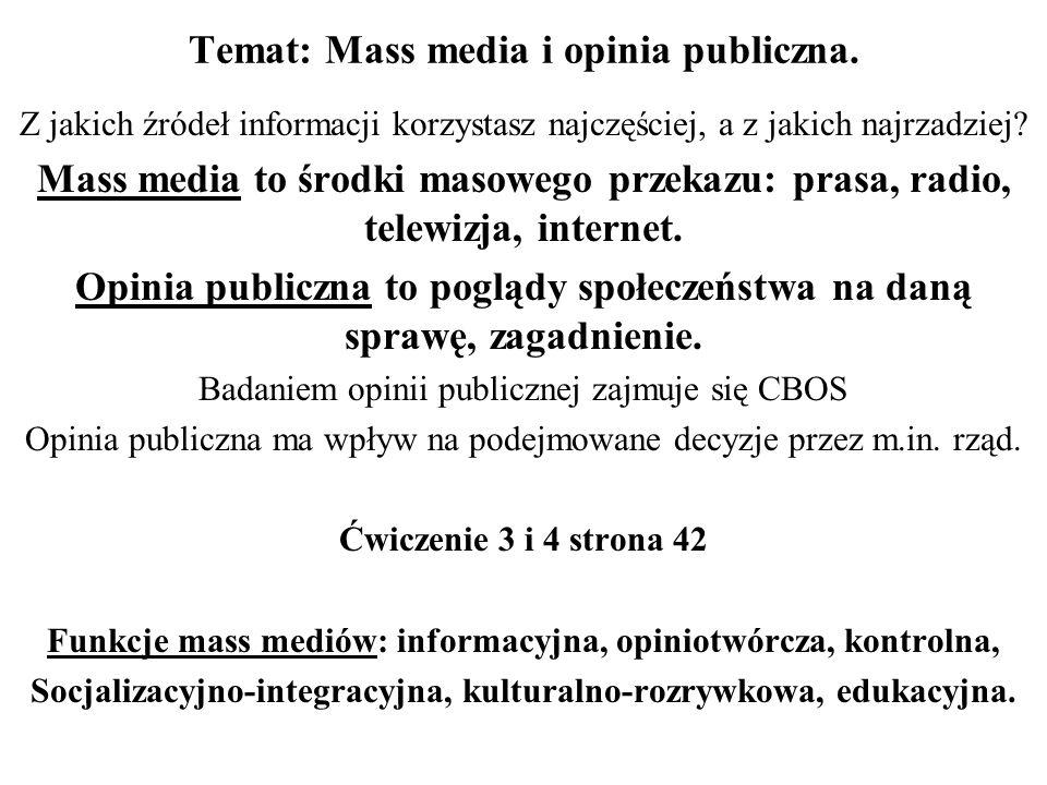 Temat: Mass media i opinia publiczna. Z jakich źródeł informacji korzystasz najczęściej, a z jakich najrzadziej? Mass media to środki masowego przekaz
