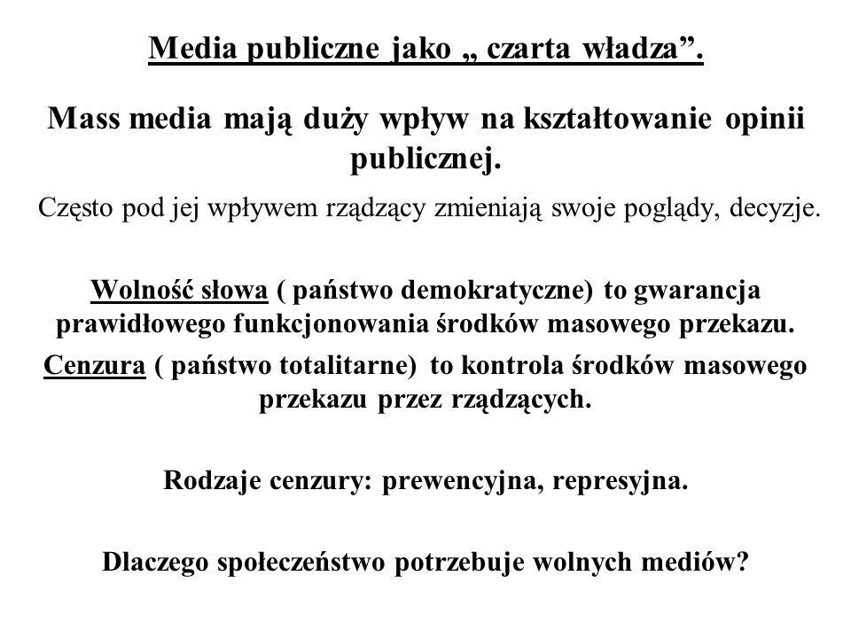 """Media publiczne jako """" czarta władza"""". Mass media mają duży wpływ na kształtowanie opinii publicznej. Często pod jej wpływem rządzący zmieniają swoje"""