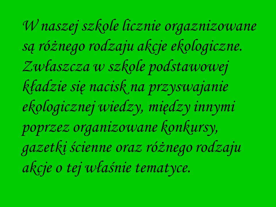 Akcje organizowane w naszej szkole na temat ekologii :