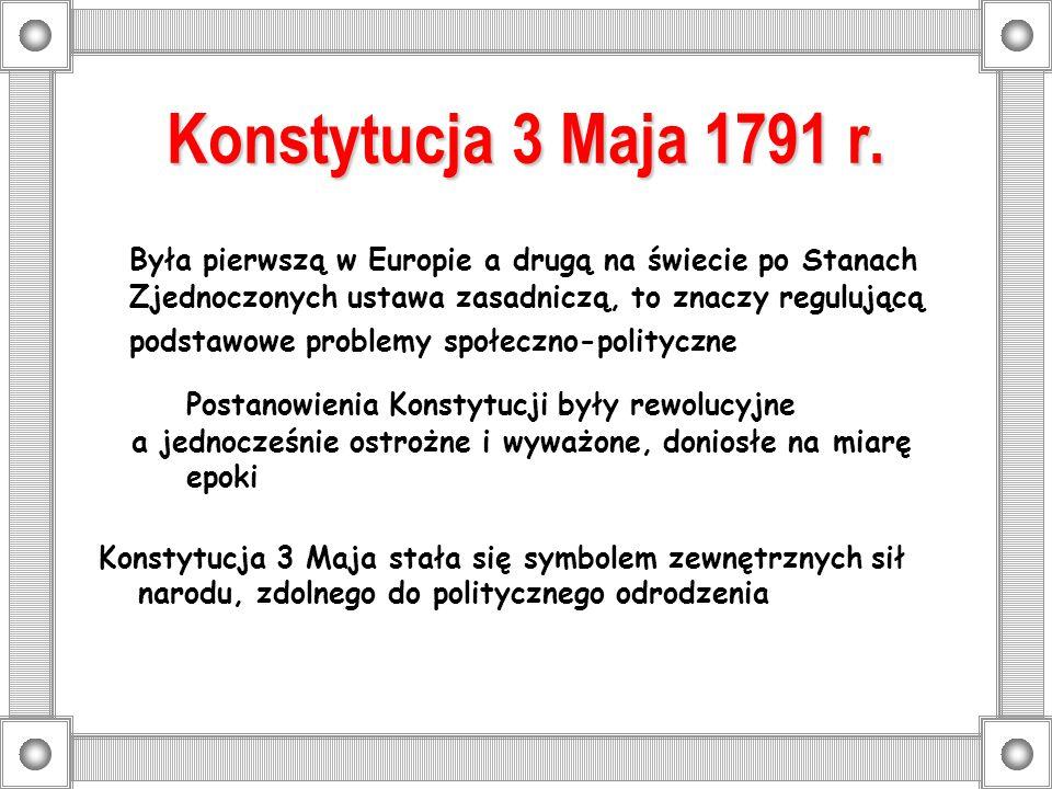 Konstytucja 3 Maja 1791 r. Była pierwszą w Europie a drugą na świecie po Stanach Zjednoczonych ustawa zasadniczą, to znaczy regulującą podstawowe prob