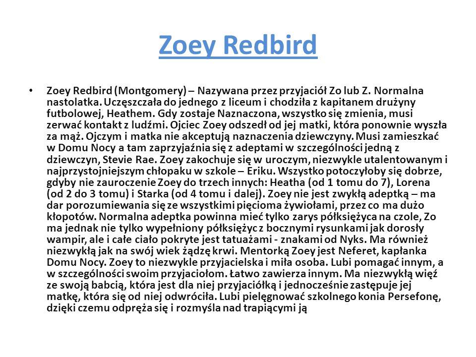 Zoey Redbird Zoey Redbird (Montgomery) – Nazywana przez przyjaciół Zo lub Z.