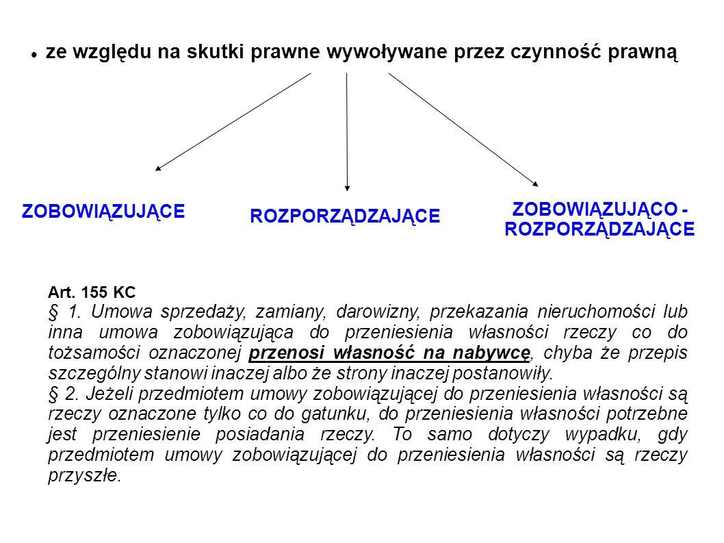 ze względu na skutki prawne wywoływane przez czynność prawną ZOBOWIĄZUJĄCE ROZPORZĄDZAJĄCE ZOBOWIĄZUJĄCO - ROZPORZĄDZAJĄCE Art. 155 KC § 1. Umowa sprz