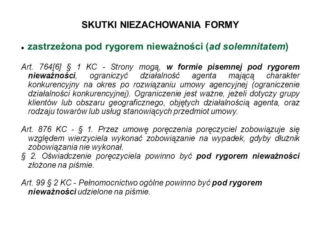 SKUTKI NIEZACHOWANIA FORMY zastrzeżona pod rygorem nieważności (ad solemnitatem) Art. 764[6] § 1 KC - Strony mogą, w formie pisemnej pod rygorem niewa