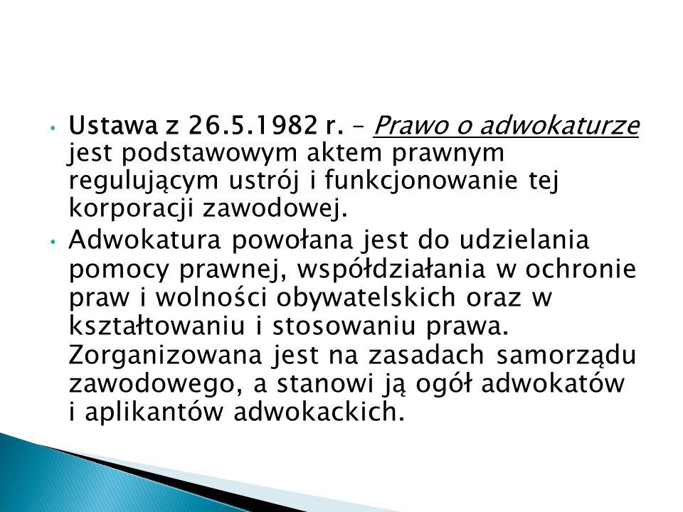 Ustawa z 26.5.1982 r. – Prawo o adwokaturze jest podstawowym aktem prawnym regulującym ustrój i funkcjonowanie tej korporacji zawodowej. Adwokatura po