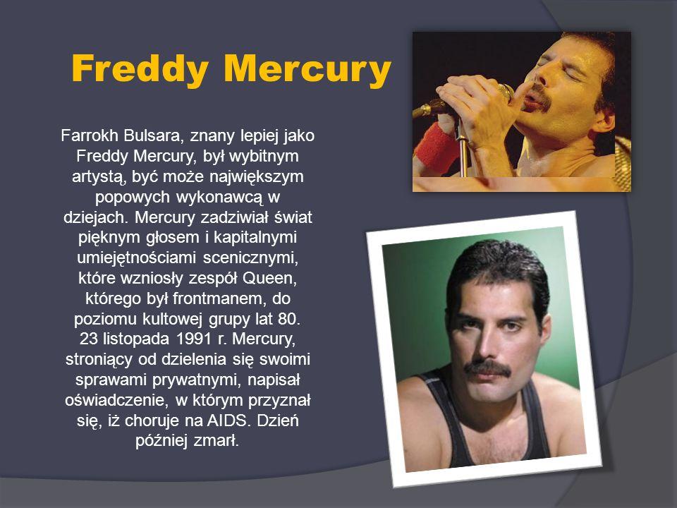 Farrokh Bulsara, znany lepiej jako Freddy Mercury, był wybitnym artystą, być może największym popowych wykonawcą w dziejach. Mercury zadziwiał świat p