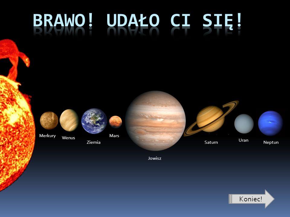 Koniec! Merkury Wenus Ziemia Mars Jowisz Saturn Uran Neptun