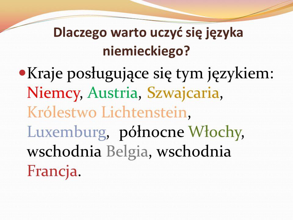 Dlaczego warto uczyć się języka niemieckiego? Kraje posługujące się tym językiem: Niemcy, Austria, Szwajcaria, Królestwo Lichtenstein, Luxemburg, półn