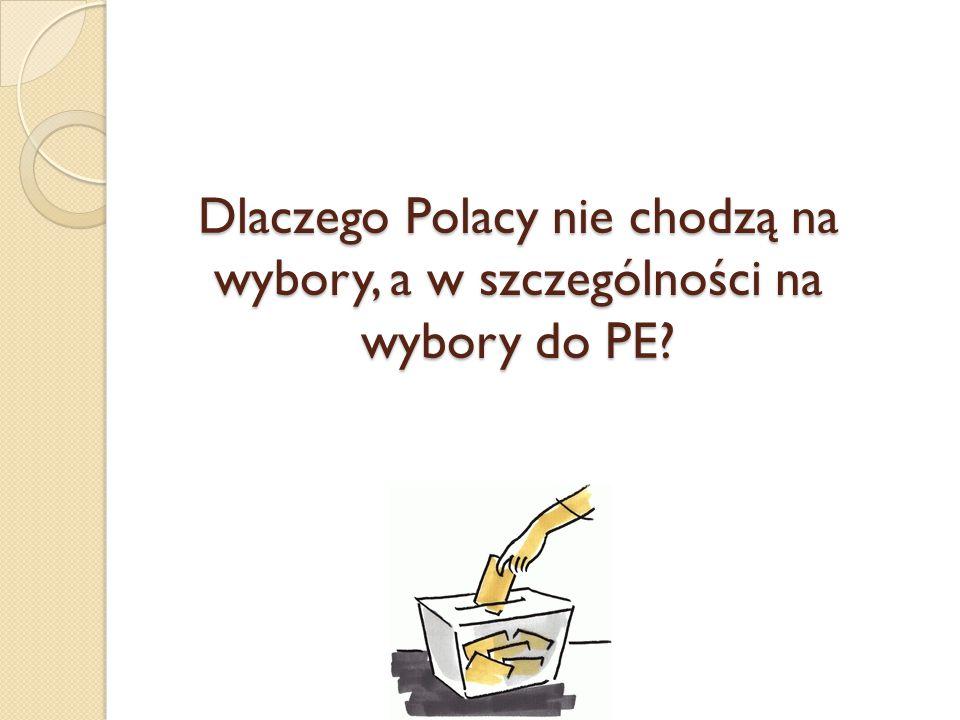 Dlaczego Polacy nie chodzą na wybory, a w szczególności na wybory do PE?