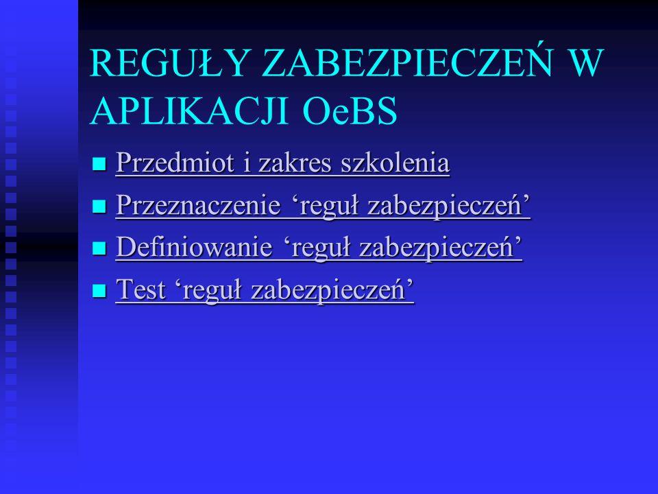 Przedmiot i zakres szkolenia Przedmiotem szkolenia jest przedstawienie sposobu definiowania i wykorzystania reguł zabezpieczeń w aplikacji OeBS.