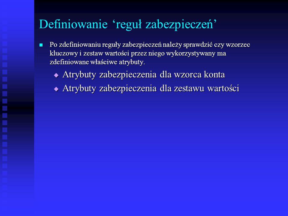 Definiowanie 'reguł zabezpieczeń' Po zdefiniowaniu reguły zabezpieczeń należy sprawdzić czy wzorzec kluczowy i zestaw wartości przez niego wykorzystywany ma zdefiniowane właściwe atrybuty.