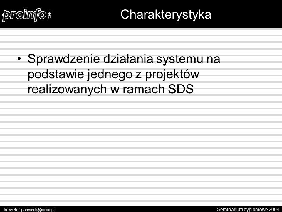 Sprawdzenie działania systemu na podstawie jednego z projektów realizowanych w ramach SDS Seminarium dyplomowe 2004 krzysztof.pospiech@misiu.pl Charakterystyka