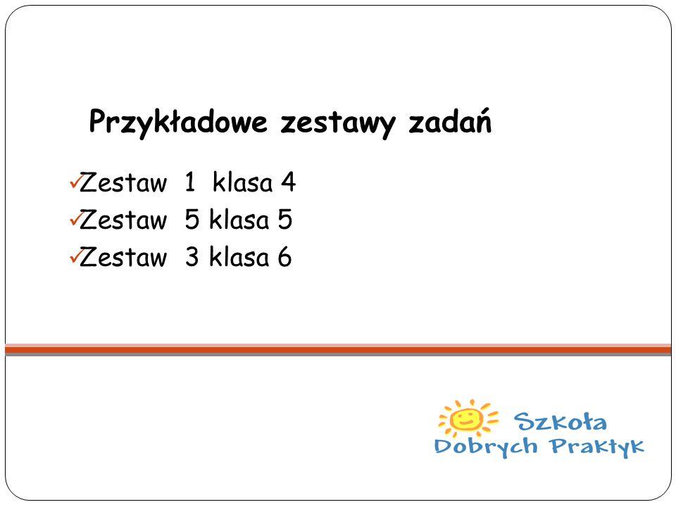 Przykładowe zestawy zadań Zestaw 1 klasa 4 Zestaw 5 klasa 5 Zestaw 3 klasa 6