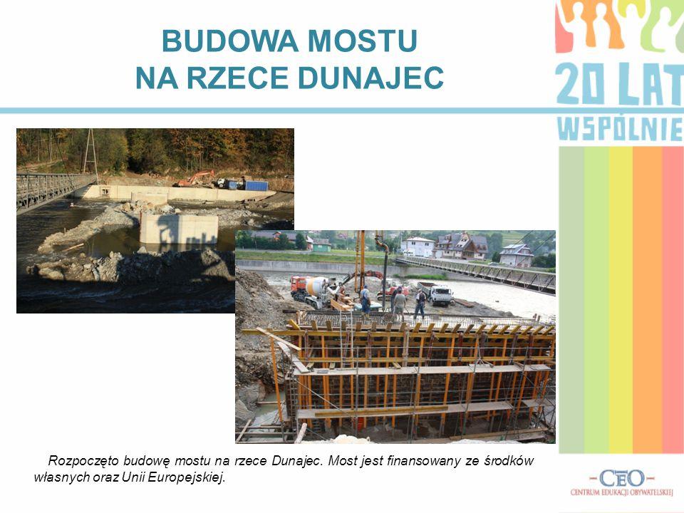 BUDOWA MOSTU NA RZECE DUNAJEC Rozpoczęto budowę mostu na rzece Dunajec. Most jest finansowany ze środków własnych oraz Unii Europejskiej.
