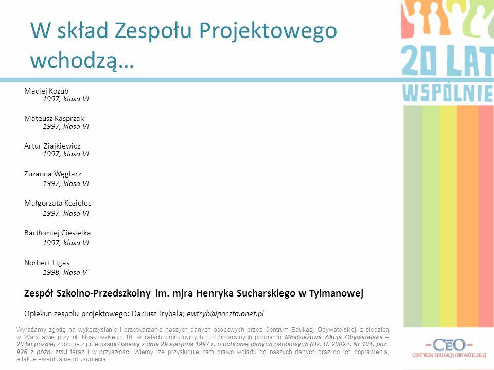 Maciej Kozub 1997, klasa VI Mateusz Kasprzak 1997, klasa VI Artur Ziajkiewicz 1997, klasa VI Zuzanna Węglarz 1997, klasa VI Małgorzata Kozielec 1997,