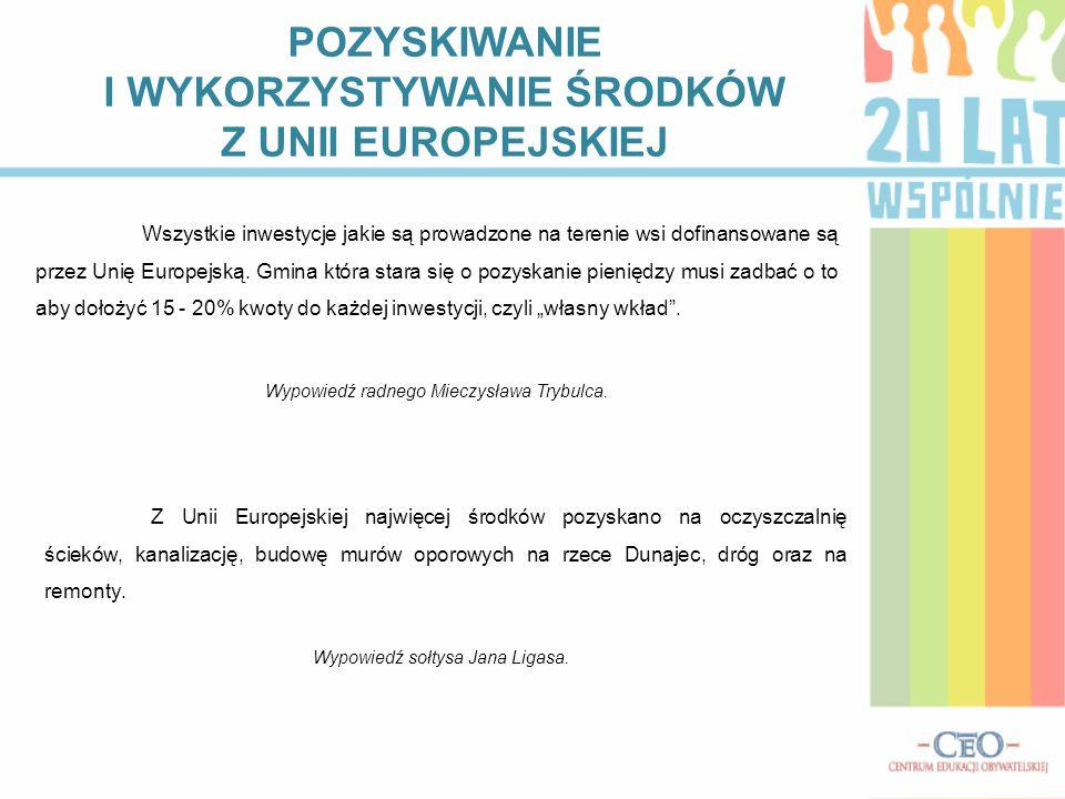 POZYSKIWANIE I WYKORZYSTYWANIE ŚRODKÓW Z UNII EUROPEJSKIEJ Wszystkie inwestycje jakie są prowadzone na terenie wsi dofinansowane są przez Unię Europej