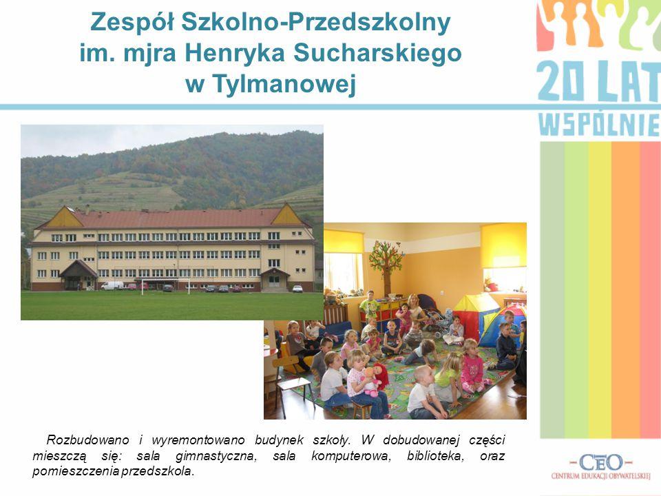 Zespół Szkolno-Przedszkolny im. mjra Henryka Sucharskiego w Tylmanowej Rozbudowano i wyremontowano budynek szkoły. W dobudowanej części mieszczą się: