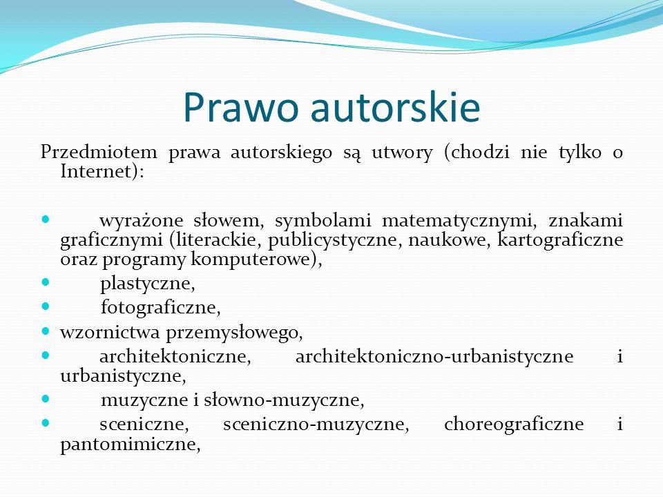 Prawo autorskie Przedmiotem prawa autorskiego są utwory (chodzi nie tylko o Internet): wyrażone słowem, symbolami matematycznymi, znakami graficznymi