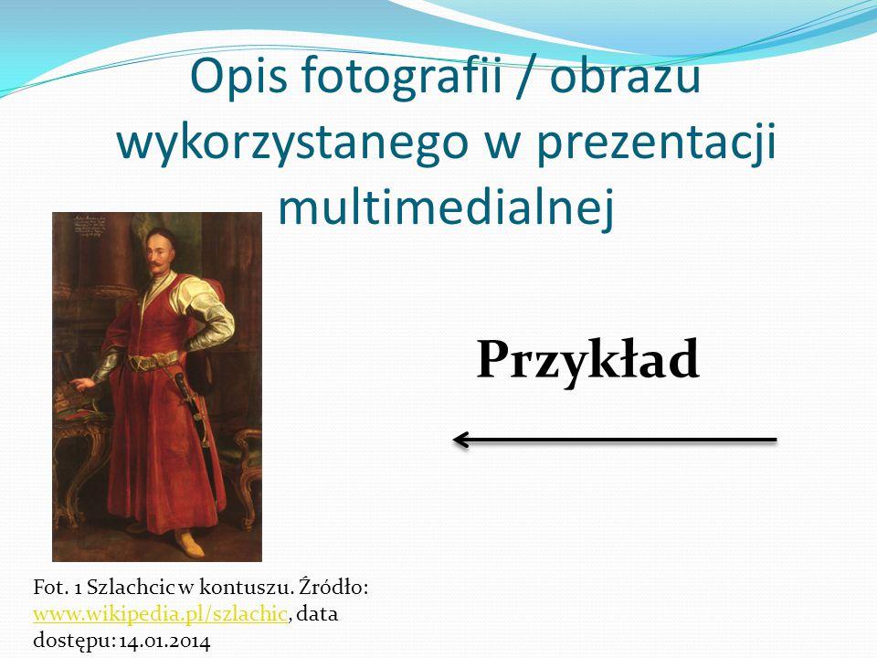 Opis fotografii / obrazu wykorzystanego w prezentacji multimedialnej Fot. 1 Szlachcic w kontuszu. Źródło: www.wikipedia.pl/szlachic, data dostępu: 14.