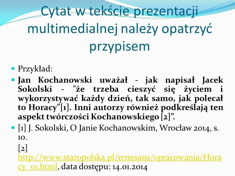 Cytat w tekście prezentacji multimedialnej należy opatrzyć przypisem Przykład: Jan Kochanowski uważał - jak napisał Jacek Sokolski -