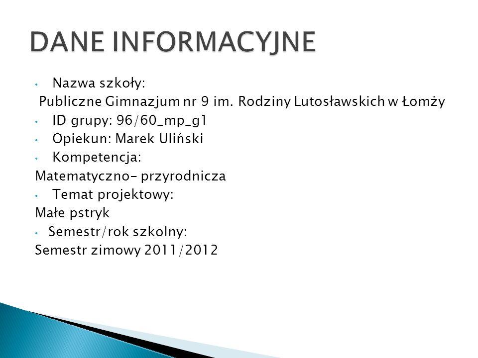 Nazwa szkoły: Publiczne Gimnazjum nr 9 im. Rodziny Lutosławskich w Łomży ID grupy: 96/60_mp_g1 Opiekun: Marek Uliński Kompetencja: Matematyczno- przyr