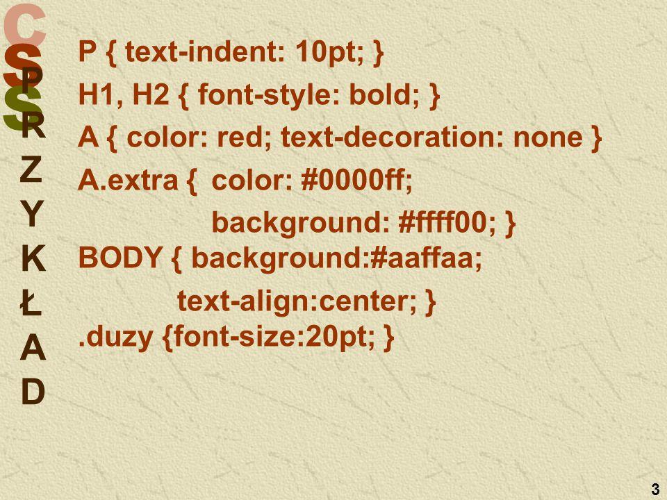 C S S 4 zewnętrzne (I) Umieszczane w osobnym pliku *.css osadzone (II) Umieszczane jako część dokumentu HTML w sekcji Umieszczane jako część dokumentu HTML w sekcji wpisane (III) Umieszczane jako definicja stylu bezpośrednio w kodzie HTML Sposoby łączenia deklaracji stylu z dokumentem HTML