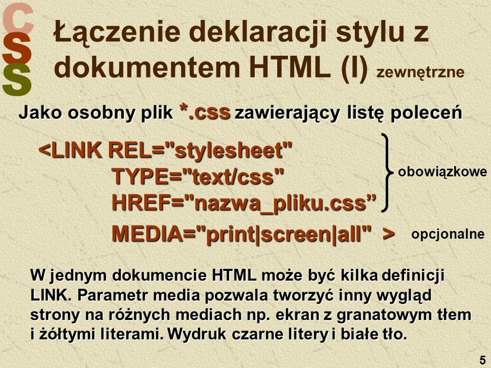 C S S 5 W jednym dokumencie HTML może być kilka definicji LINK. Parametr media pozwala tworzyć inny wygląd strony na różnych mediach np. ekran z grana