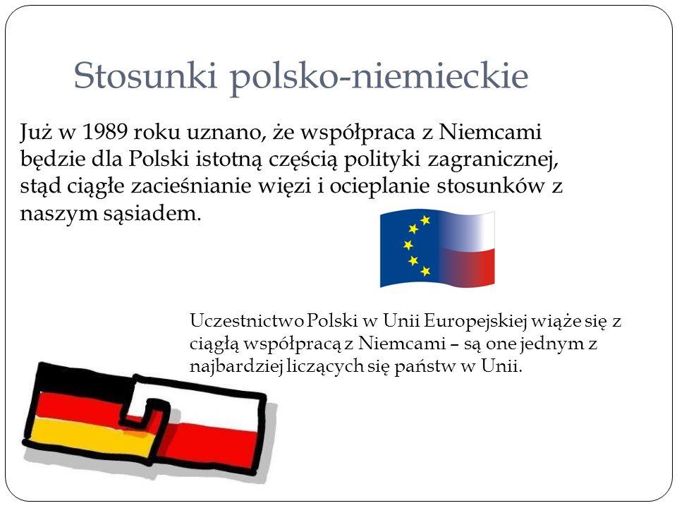 Stosunki polsko-niemieckie Już w 1989 roku uznano, że współpraca z Niemcami będzie dla Polski istotną częścią polityki zagranicznej, stąd ciągłe zacie