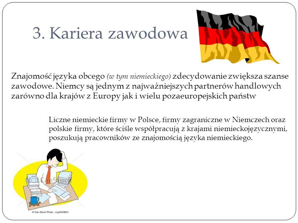 3. Kariera zawodowa Znajomość języka obcego (w tym niemieckiego) zdecydowanie zwiększa szanse zawodowe. Niemcy są jednym z najważniejszych partnerów h