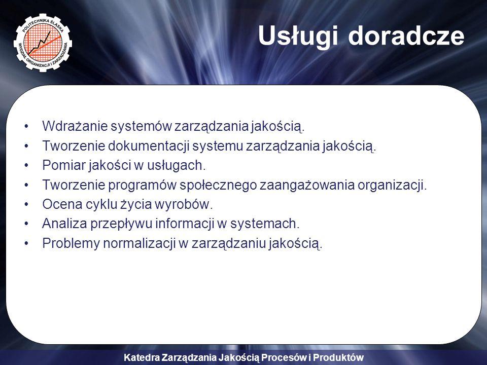 Katedra Zarządzania Jakością Procesów i Produktów Zarządzanie jakością w gospodarce: metody inżynierii jakości w projektowaniu, wytwarzaniu i eksploatacji, ocena i doskonalenie jakości procesów i produktów, SZJ w przedsiębiorstwach wytwórczych i usługowych, badanie zadowolenia klienta i jakości postrzeganej w usługach.