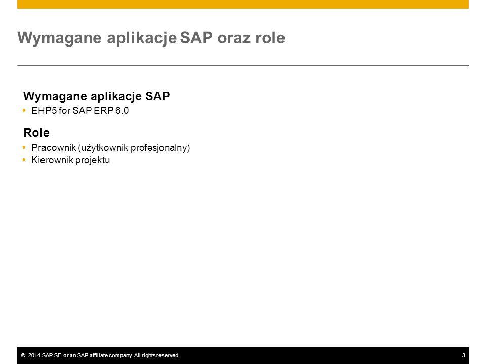 ©2014 SAP SE or an SAP affiliate company. All rights reserved.3 Wymagane aplikacje SAP oraz role Wymagane aplikacje SAP  EHP5 for SAP ERP 6.0 Role 