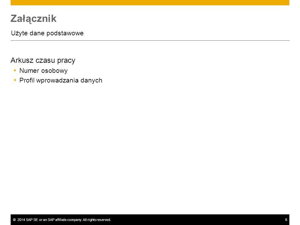 ©2014 SAP SE or an SAP affiliate company. All rights reserved.6 Załącznik Użyte dane podstawowe Arkusz czasu pracy  Numer osobowy  Profil wprowadzan