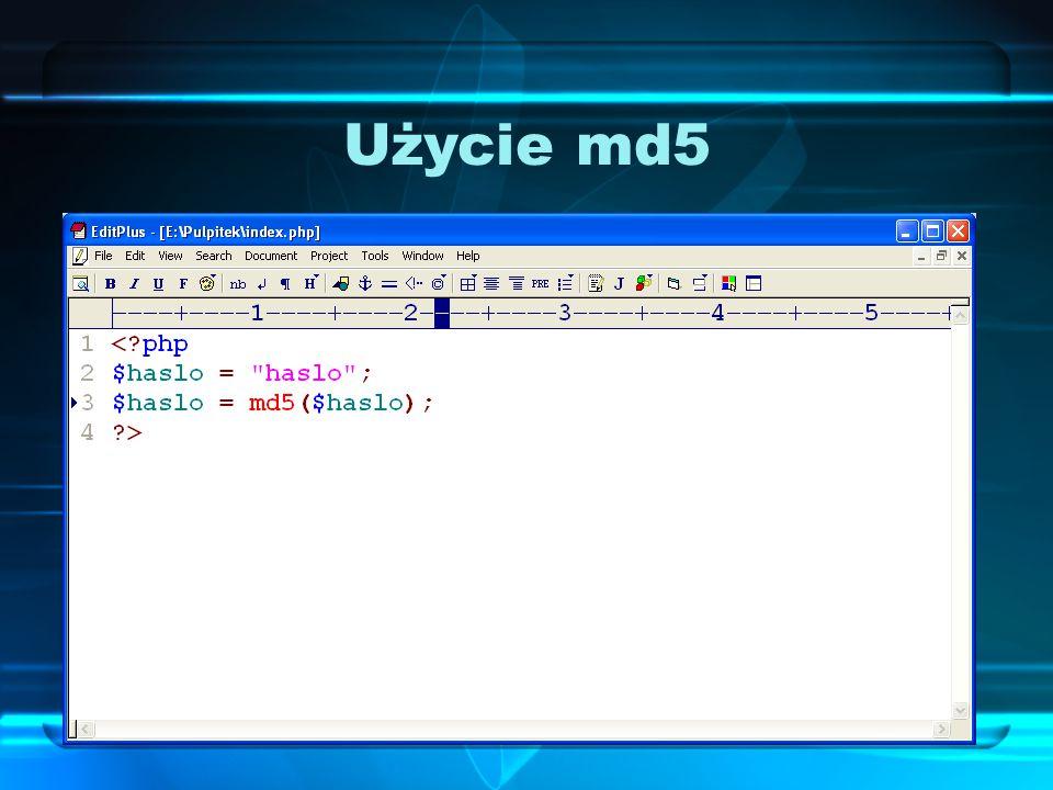 Użycie md5 Użycie funkcji md5 jest bardzo proste, wystarczy wskazać, który tekst (ciąg znaków) ma być zaszyfrowany.