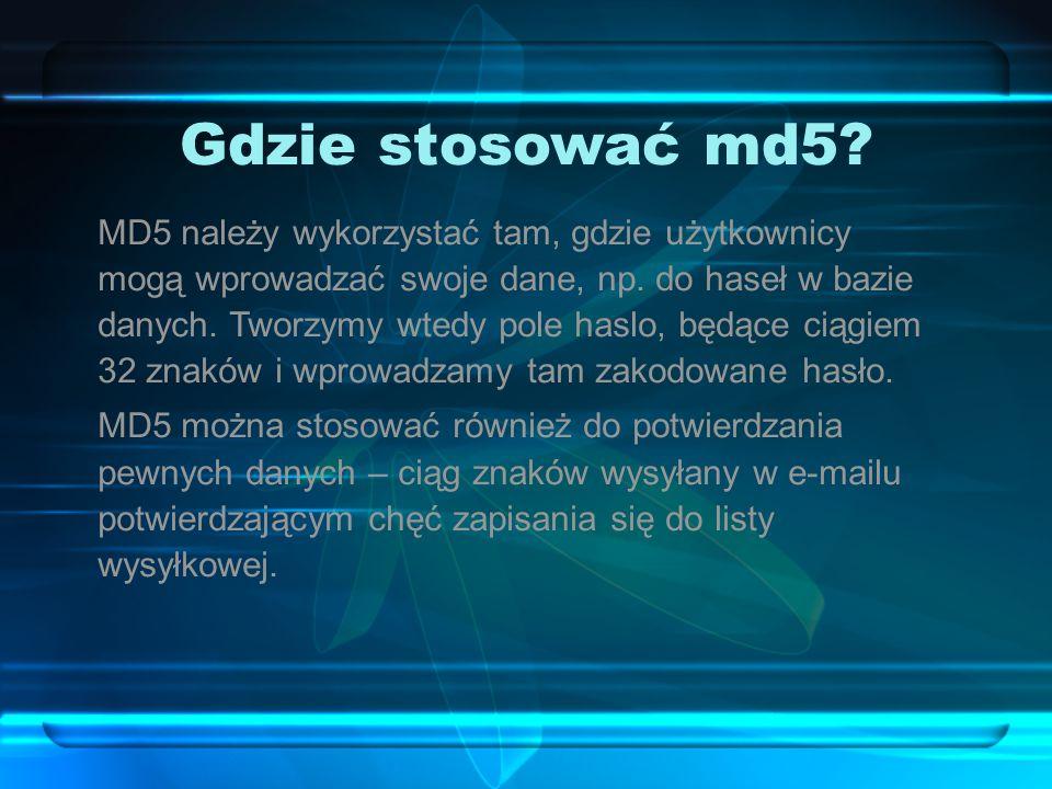 Gdzie stosować md5. MD5 należy wykorzystać tam, gdzie użytkownicy mogą wprowadzać swoje dane, np.