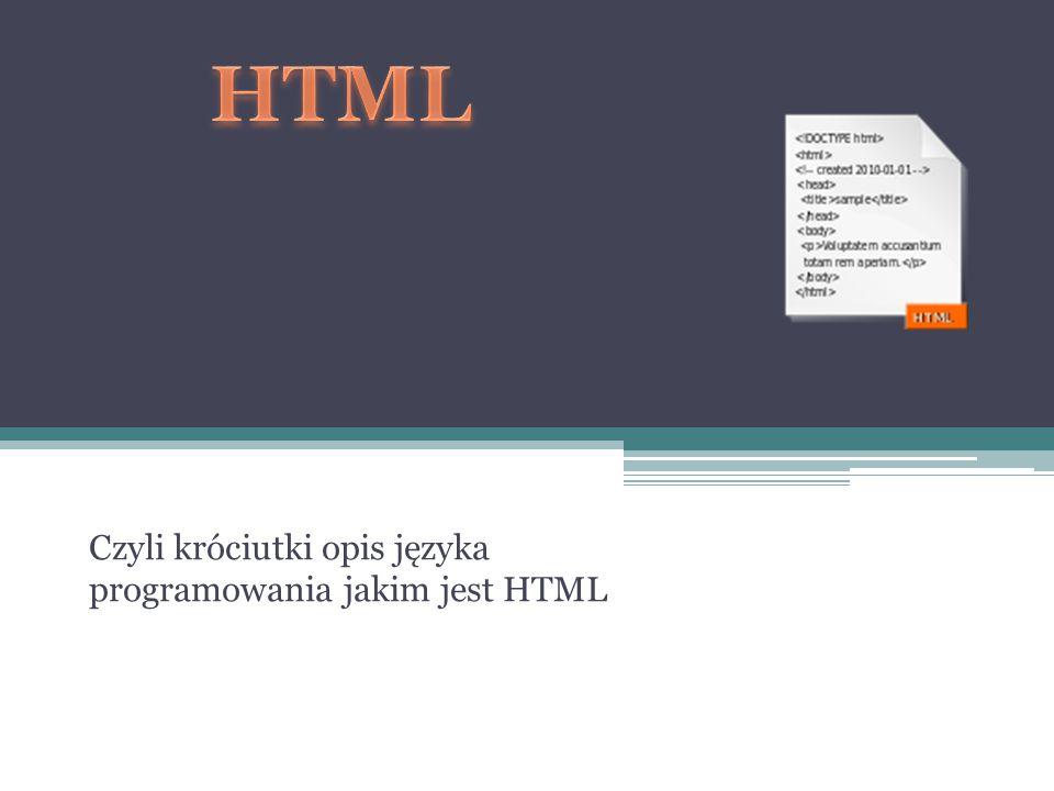 Czyli króciutki opis języka programowania jakim jest HTML