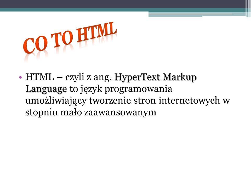 HTML – czyli z ang. H HH HyperText Markup Language to język programowania umożliwiający tworzenie stron internetowych w stopniu mało zaawansowanym