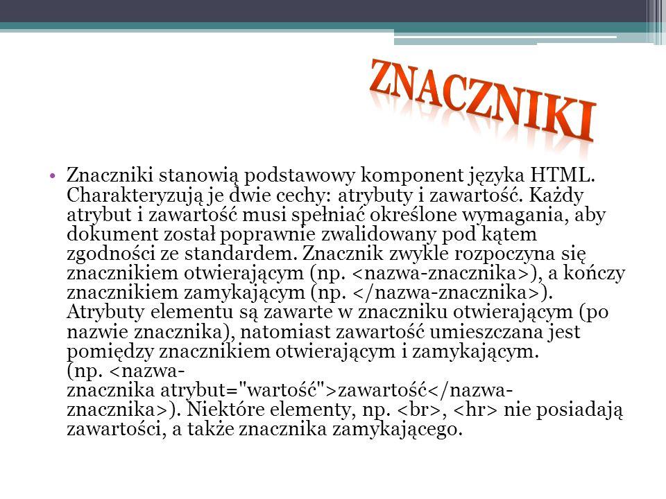 Znaczniki stanowią podstawowy komponent języka HTML. Charakteryzują je dwie cechy: atrybuty i zawartość. Każdy atrybut i zawartość musi spełniać okreś