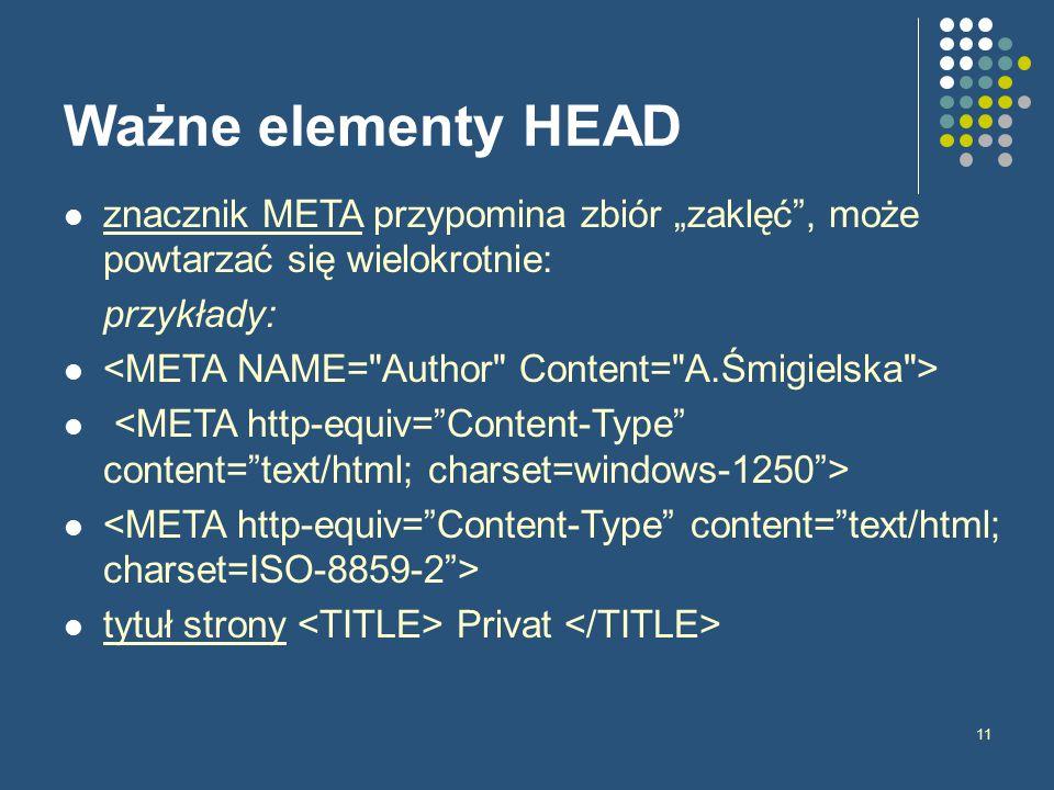 """11 Ważne elementy HEAD znacznik META przypomina zbiór """"zaklęć , może powtarzać się wielokrotnie: przykłady: tytuł strony Privat"""