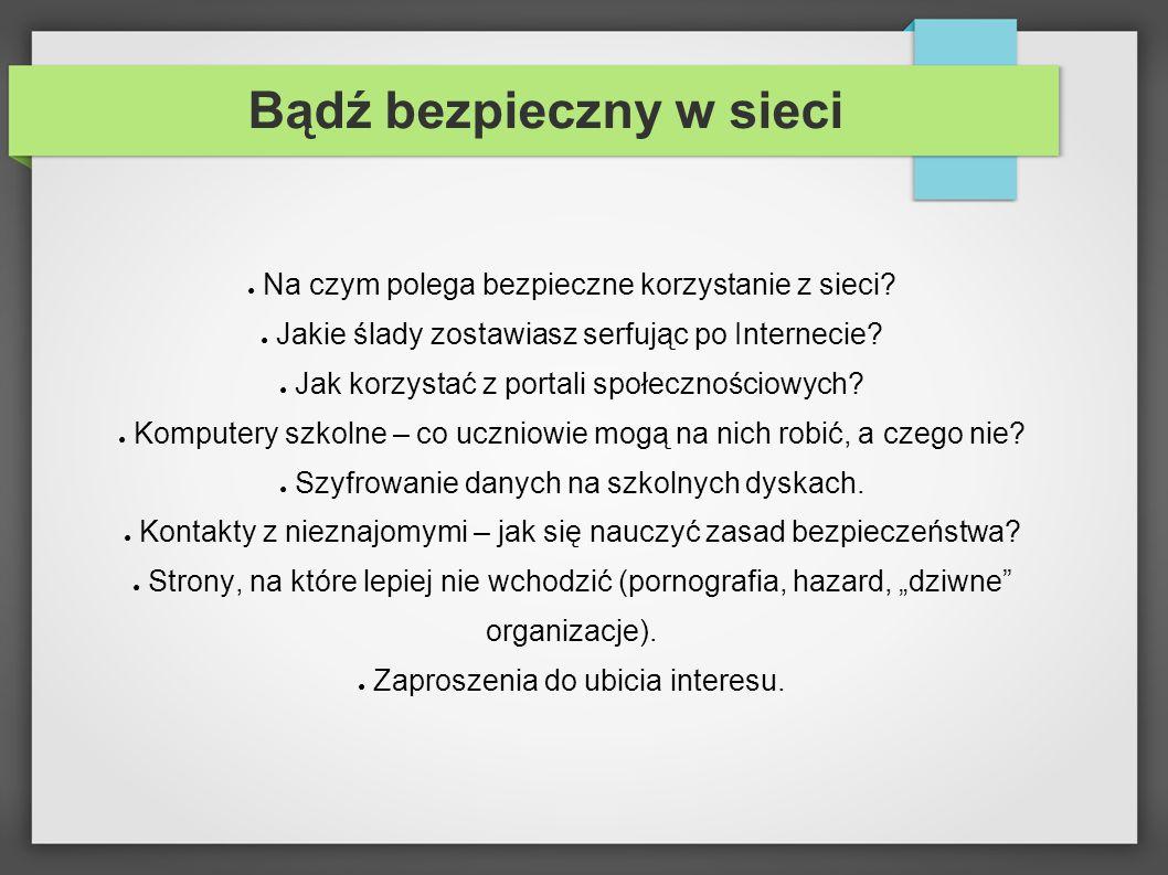 Bądź bezpieczny w sieci ● Na czym polega bezpieczne korzystanie z sieci.
