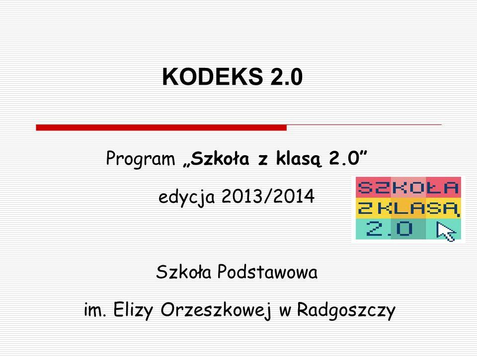 """KODEKS 2.0 Program """"Szkoła z klasą 2.0 edycja 2013/2014 Szkoła Podstawowa im."""