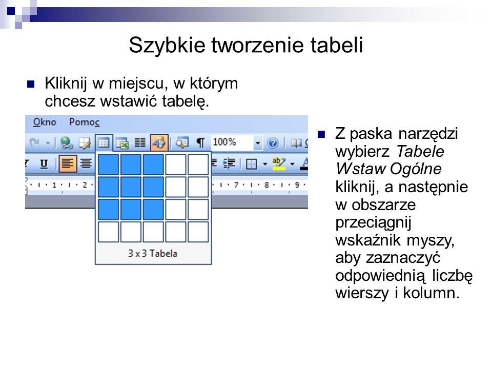 Szybkie tworzenie tabeli Kliknij w miejscu, w którym chcesz wstawić tabelę. Z paska narzędzi wybierz Tabele Wstaw Ogólne kliknij, a następnie w obszar