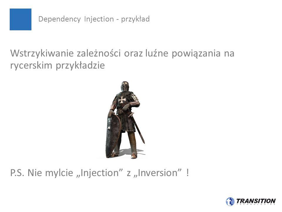 """Wstrzykiwanie zależności oraz luźne powiązania na rycerskim przykładzie P.S. Nie mylcie """"Injection"""" z """"Inversion"""" ! Dependency Injection - przykład"""