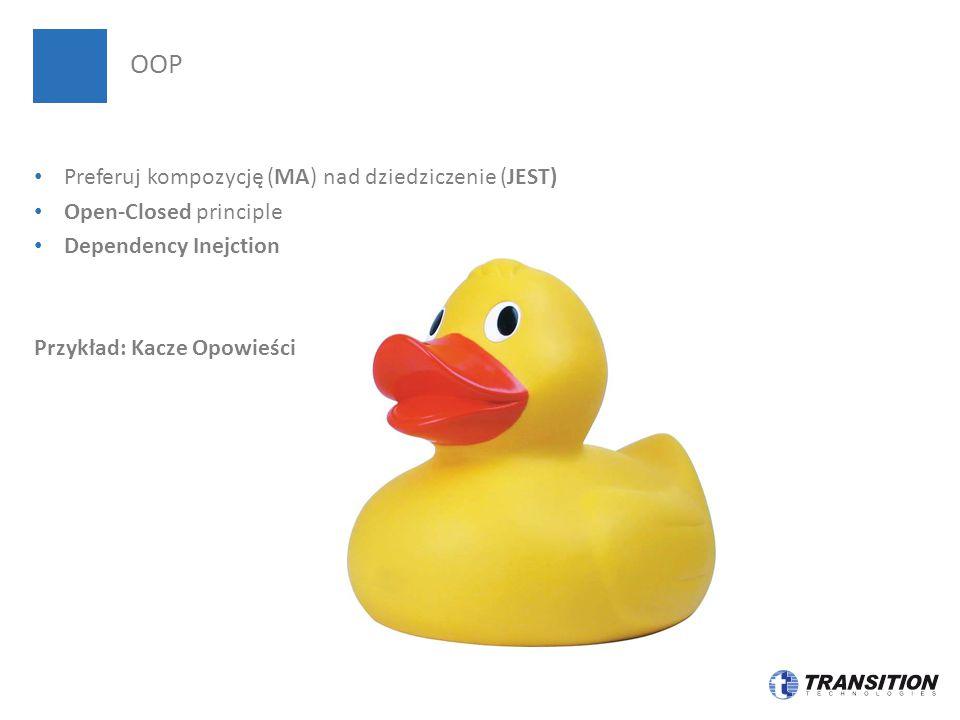 Preferuj kompozycję (MA) nad dziedziczenie (JEST) Open-Closed principle Dependency Inejction Przykład: Kacze Opowieści OOP