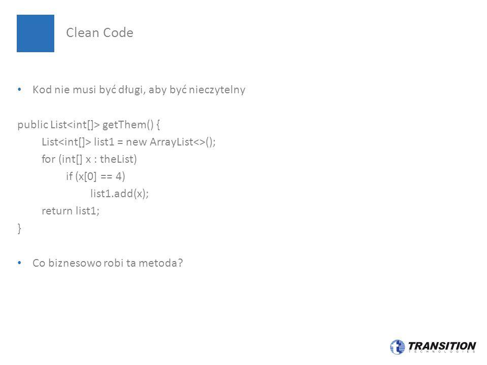 Kod nie musi być długi, aby być nieczytelny public List getThem() { List list1 = new ArrayList<>(); for (int[] x : theList) if (x[0] == 4) list1.add(x); return list1; } Co biznesowo robi ta metoda.