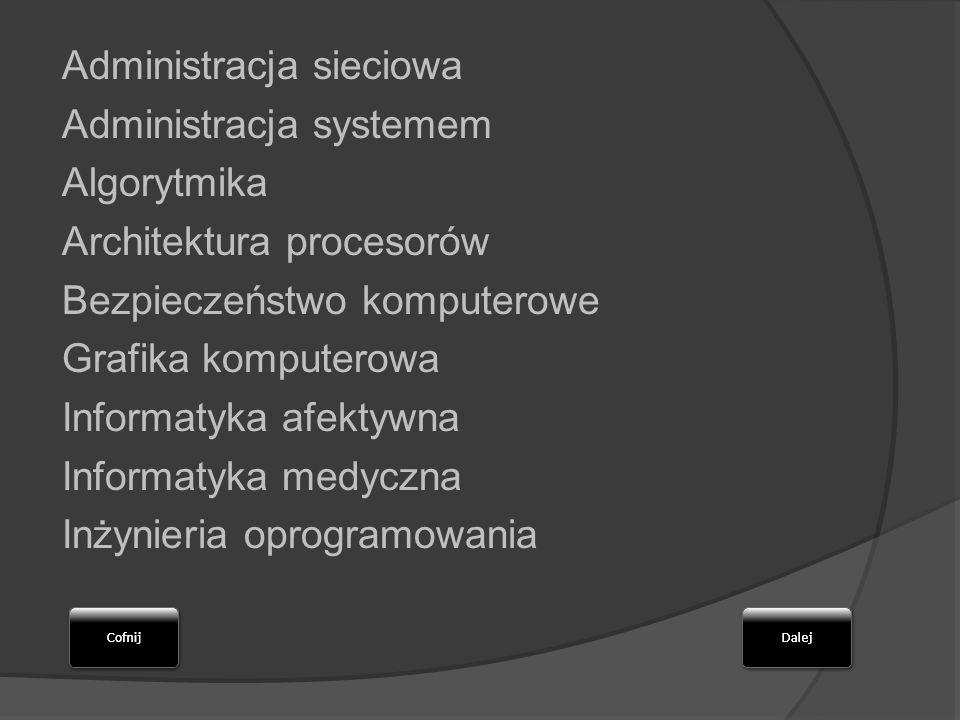 Administracja sieciowa Administracja systemem Algorytmika Architektura procesorów Bezpieczeństwo komputerowe Grafika komputerowa Informatyka afektywna