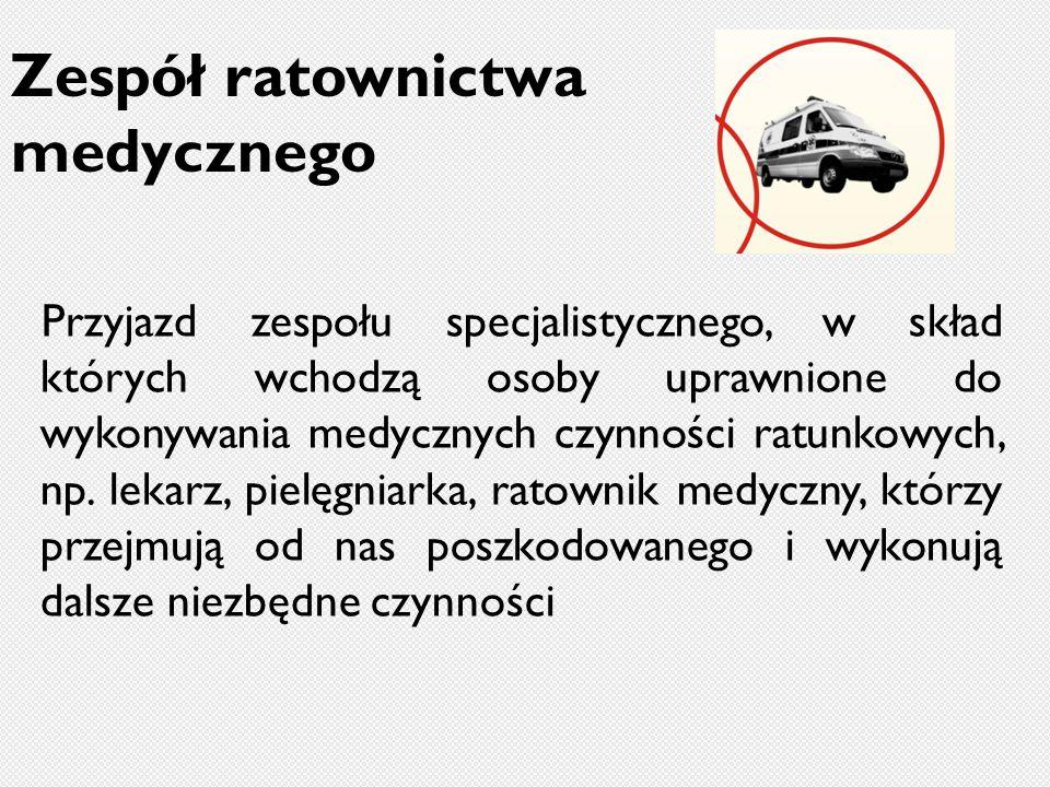 Zespół ratownictwa medycznego Przyjazd zespołu specjalistycznego, w skład których wchodzą osoby uprawnione do wykonywania medycznych czynności ratunkowych, np.