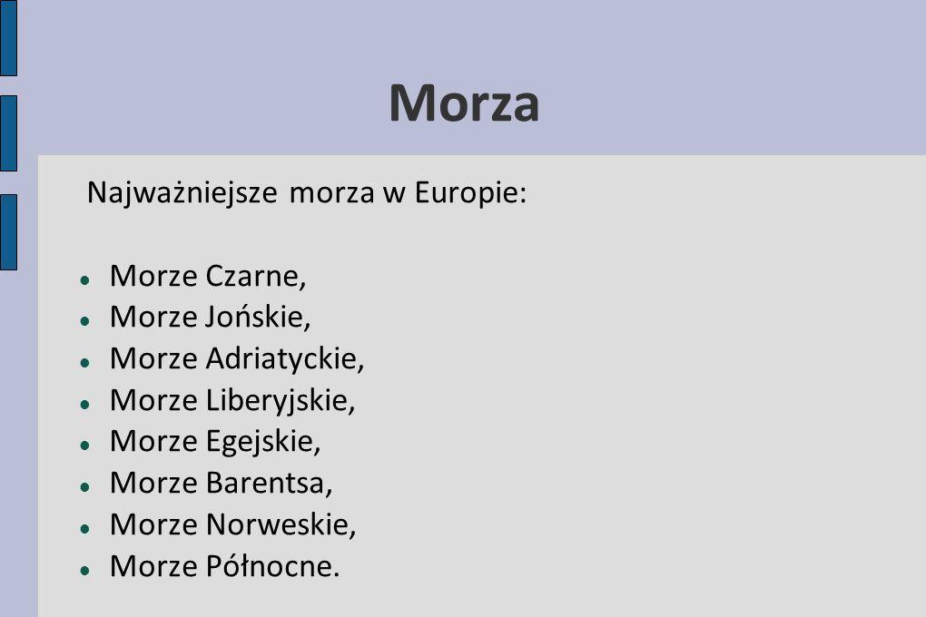 Morza Najważniejsze morza w Europie: Morze Czarne, Morze Jońskie, Morze Adriatyckie, Morze Liberyjskie, Morze Egejskie, Morze Barentsa, Morze Norweski
